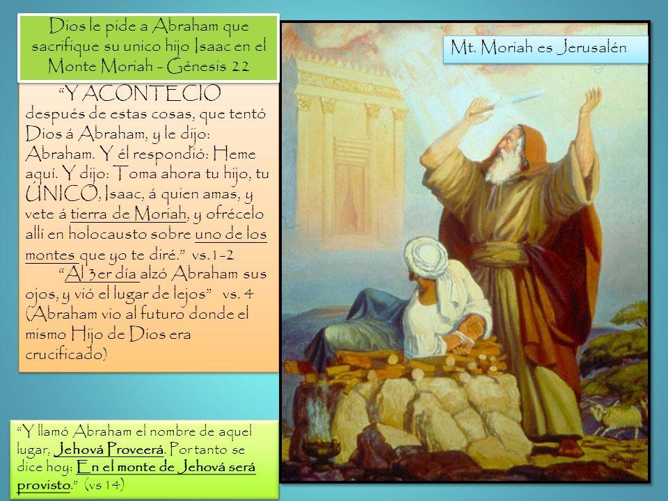 Y ACONTECIO después de estas cosas, que tentó Dios á Abraham, y le dijo: Abraham. Y él respondió: Heme aquí. Y dijo: Toma ahora tu hijo, tu ÚNICO, Isa