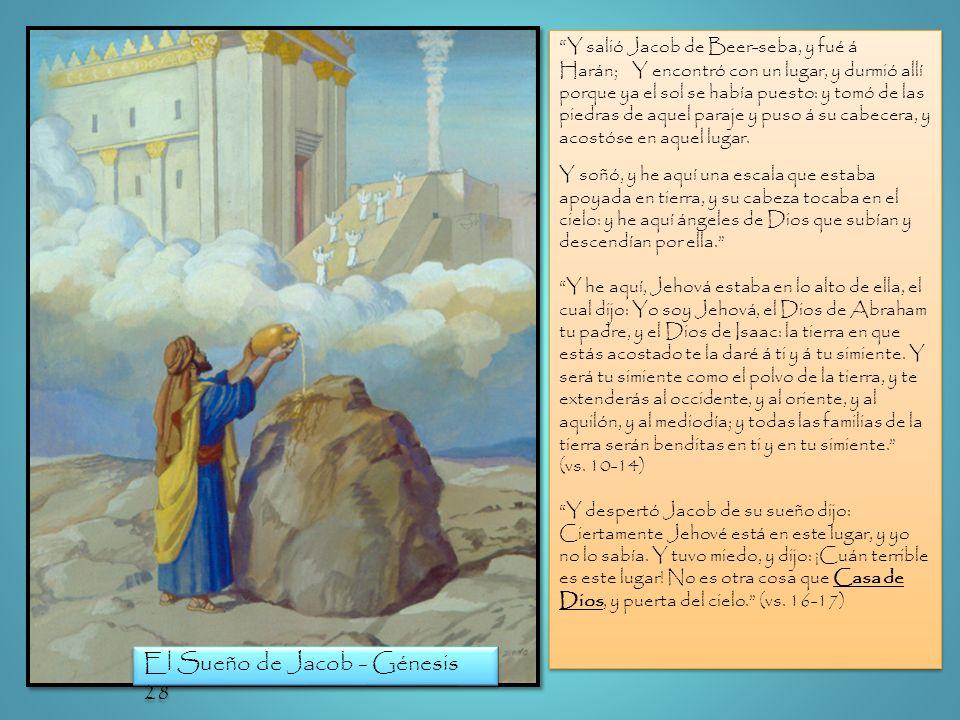 El Sueño de Jacob - Génesis 28 Y salió Jacob de Beer-seba, y fué á Harán; Y encontró con un lugar, y durmió allí porque ya el sol se había puesto: y t