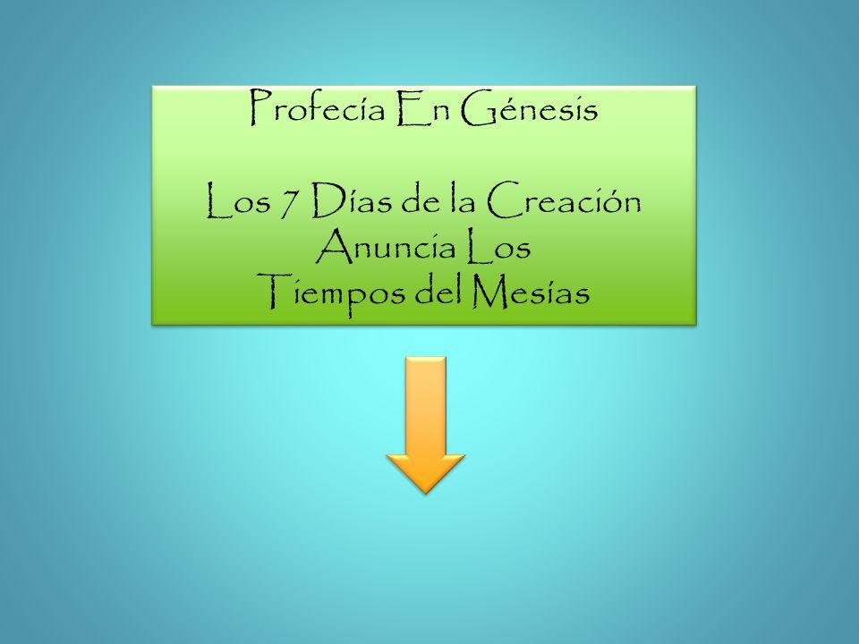 Profecía En Génesis Los 7 Días de la Creación Anuncia Los Tiempos del Mesías Profecía En Génesis Los 7 Días de la Creación Anuncia Los Tiempos del Mes