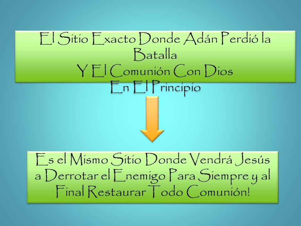 El Sitio Exacto Donde Adán Perdió la Batalla Y El Comunión Con Dios En El Principio El Sitio Exacto Donde Adán Perdió la Batalla Y El Comunión Con Dio