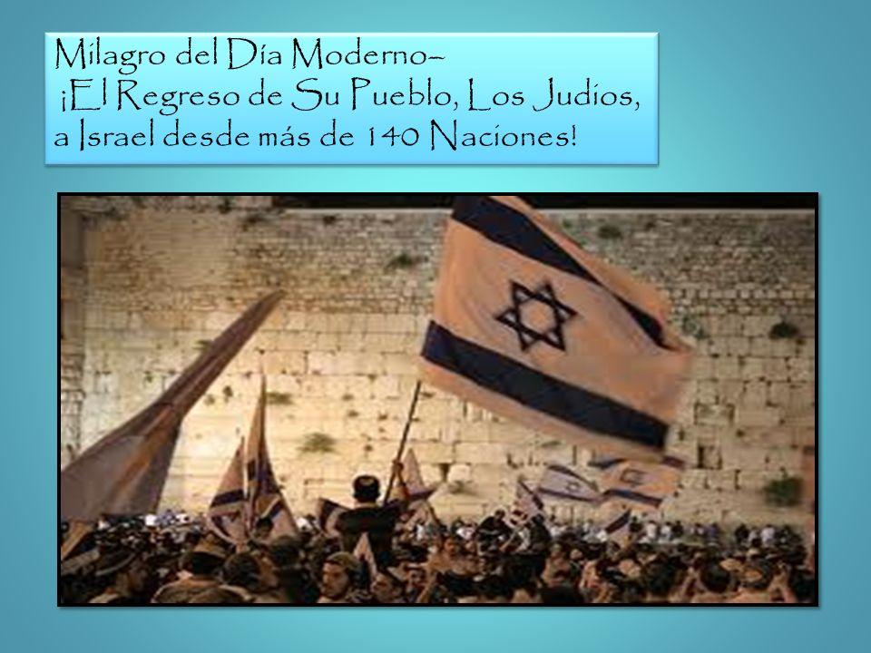 Milagro del Día Moderno– ¡El Regreso de Su Pueblo, Los Judios, a Israel desde más de 140 Naciones! Milagro del Día Moderno– ¡El Regreso de Su Pueblo,
