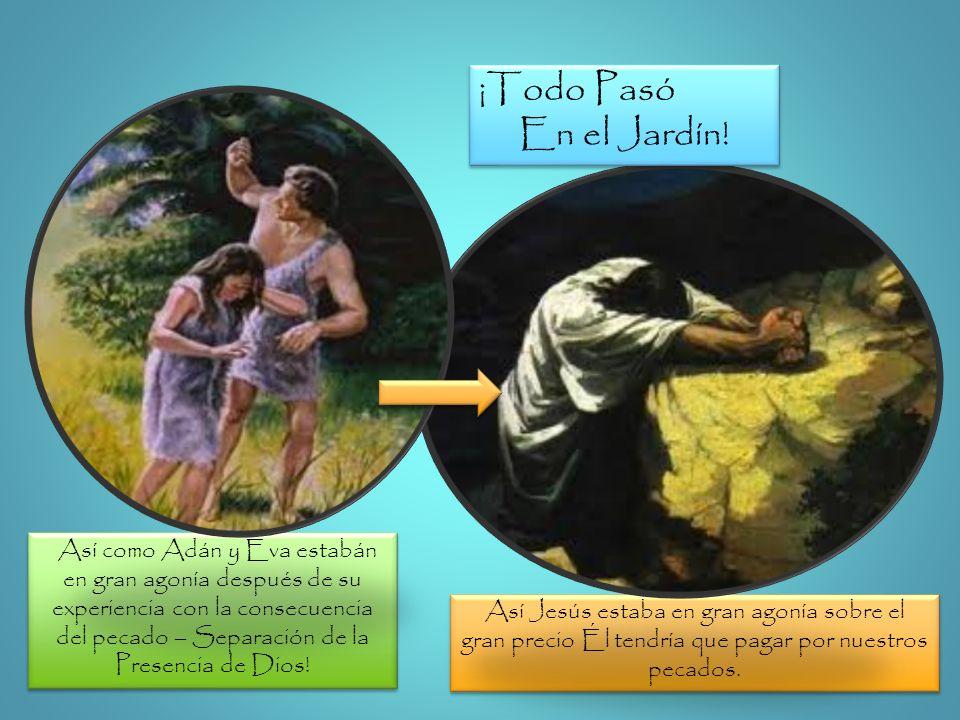 Así como Adán y Eva estabán en gran agonía después de su experiencia con la consecuencia del pecado – Separación de la Presencia de Dios! Así Jesús es
