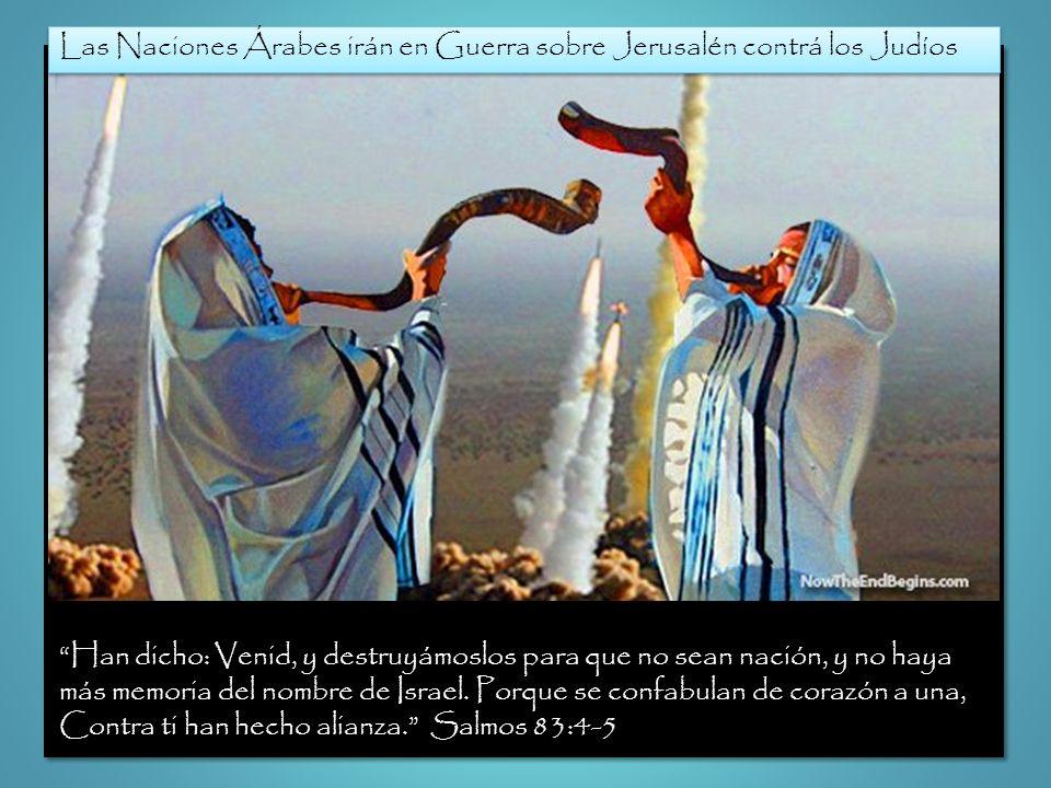 Las Naciones Árabes irán en Guerra sobre Jerusalén contrá los Judíos Han dicho: Venid, y destruyámoslos para que no sean nación, y no haya más memoria