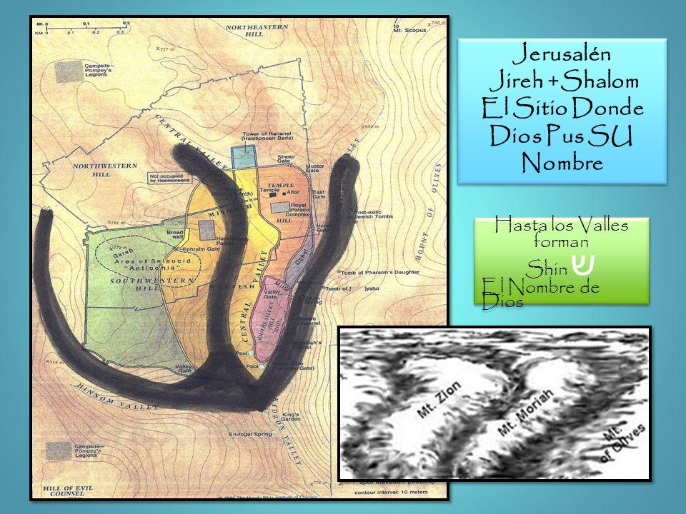 Hasta los Valles forman Shin ש El Nombre de Dios Hasta los Valles forman Shin ש El Nombre de Dios Jerusalén Jireh +Shalom El Sitio Donde Dios Pus SU N