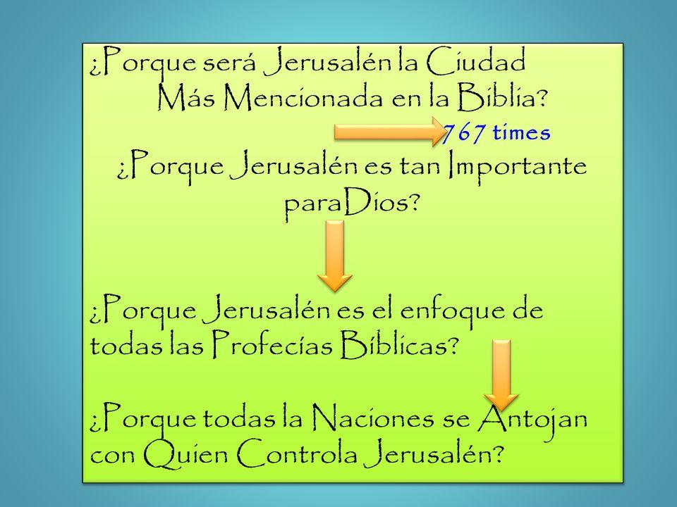 ¿Porque será Jerusalén la Ciudad Más Mencionada en la Biblia? 767 times ¿Porque Jerusalén es tan Importante paraDios? ¿Porque Jerusalén es el enfoque