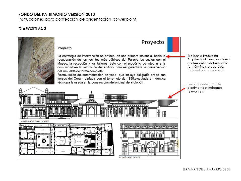 FONDO DEL PATRIMONIO VERSIÓN 2013 Instrucciones para confección de presentación power point DIAPOSITIVA 3 Explicar la Propuesta Arquitectónica en rela
