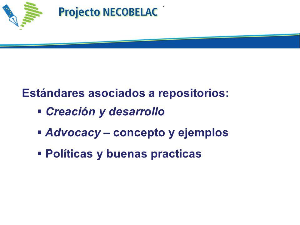 Estándares asociados a repositorios: Creación y desarrollo Advocacy – concepto y ejemplos Políticas y buenas practicas