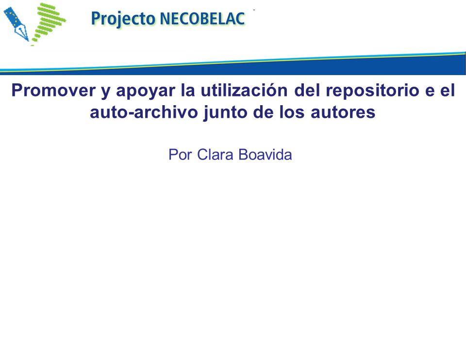 Por Clara Boavida Promover y apoyar la utilización del repositorio e el auto-archivo junto de los autores