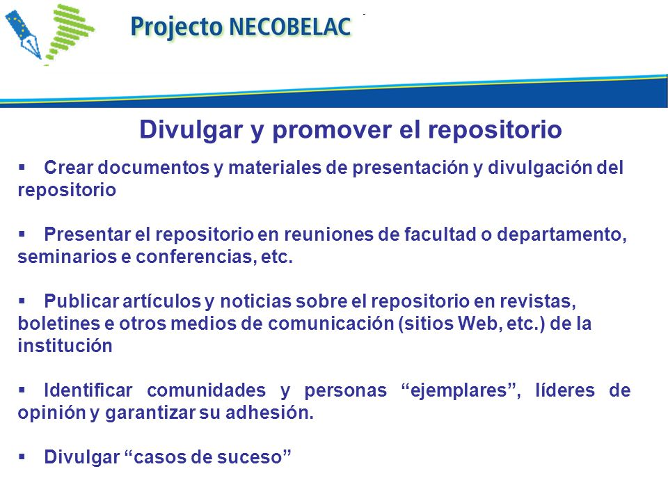 Crear documentos y materiales de presentación y divulgación del repositorio Presentar el repositorio en reuniones de facultad o departamento, seminarios e conferencias, etc.