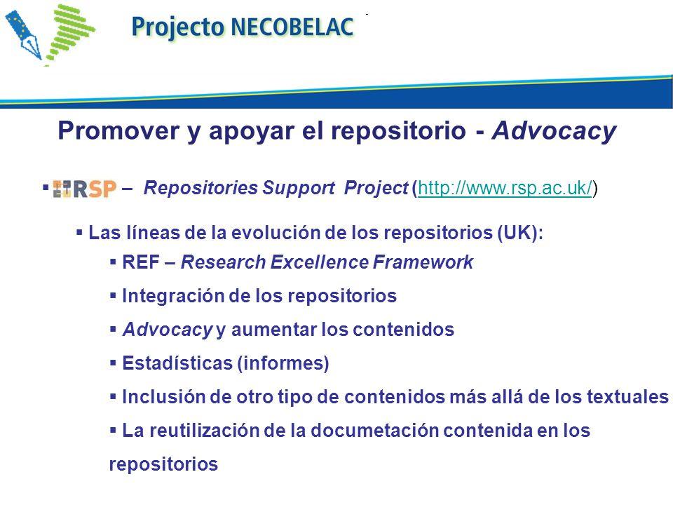 Promover y apoyar el repositorio - Advocacy – Repositories Support Project (http://www.rsp.ac.uk/)http://www.rsp.ac.uk/ Las líneas de la evolución de los repositorios (UK): REF – Research Excellence Framework Integración de los repositorios Advocacy y aumentar los contenidos Estadísticas (informes) Inclusión de otro tipo de contenidos más allá de los textuales La reutilización de la documetación contenida en los repositorios