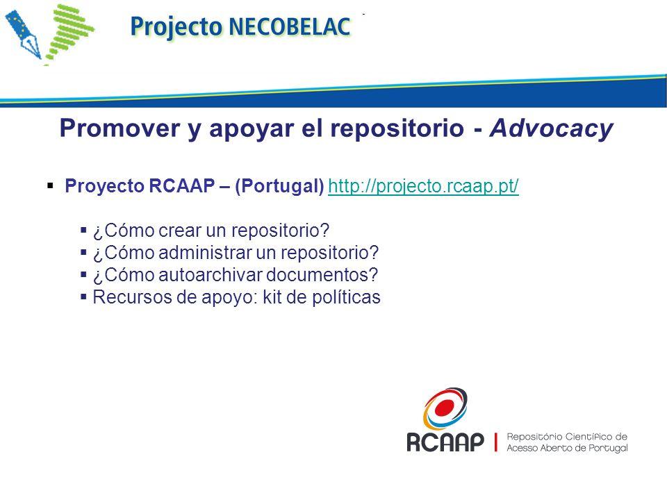 Promover y apoyar el repositorio - Advocacy Proyecto RCAAP – (Portugal) http://projecto.rcaap.pt/http://projecto.rcaap.pt/ ¿Cómo crear un repositorio.