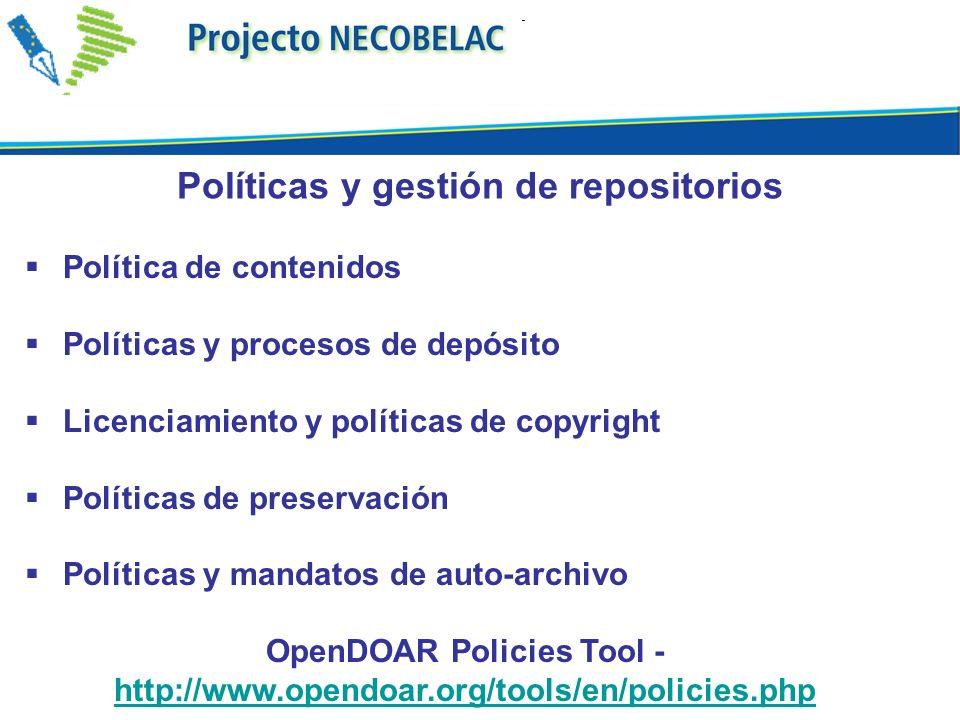 Política de contenidos Políticas y procesos de depósito Licenciamiento y políticas de copyright Políticas de preservación Políticas y mandatos de auto-archivo OpenDOAR Policies Tool - http://www.opendoar.org/tools/en/policies.php http://www.opendoar.org/tools/en/policies.php Políticas y gestión de repositorios
