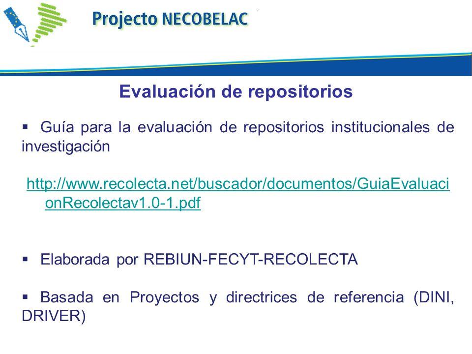 Guía para la evaluación de repositorios institucionales de investigación http://www.recolecta.net/buscador/documentos/GuiaEvaluaci onRecolectav1.0-1.pdf Elaborada por REBIUN-FECYT-RECOLECTA Basada en Proyectos y directrices de referencia (DINI, DRIVER) Evaluación de repositorios