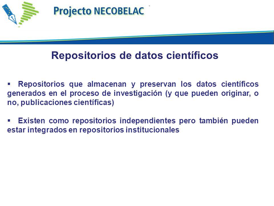 Repositorios que almacenan y preservan los datos científicos generados en el proceso de investigación (y que pueden originar, o no, publicaciones científicas) Existen como repositorios independientes pero también pueden estar integrados en repositorios institucionales Repositorios de datos científicos