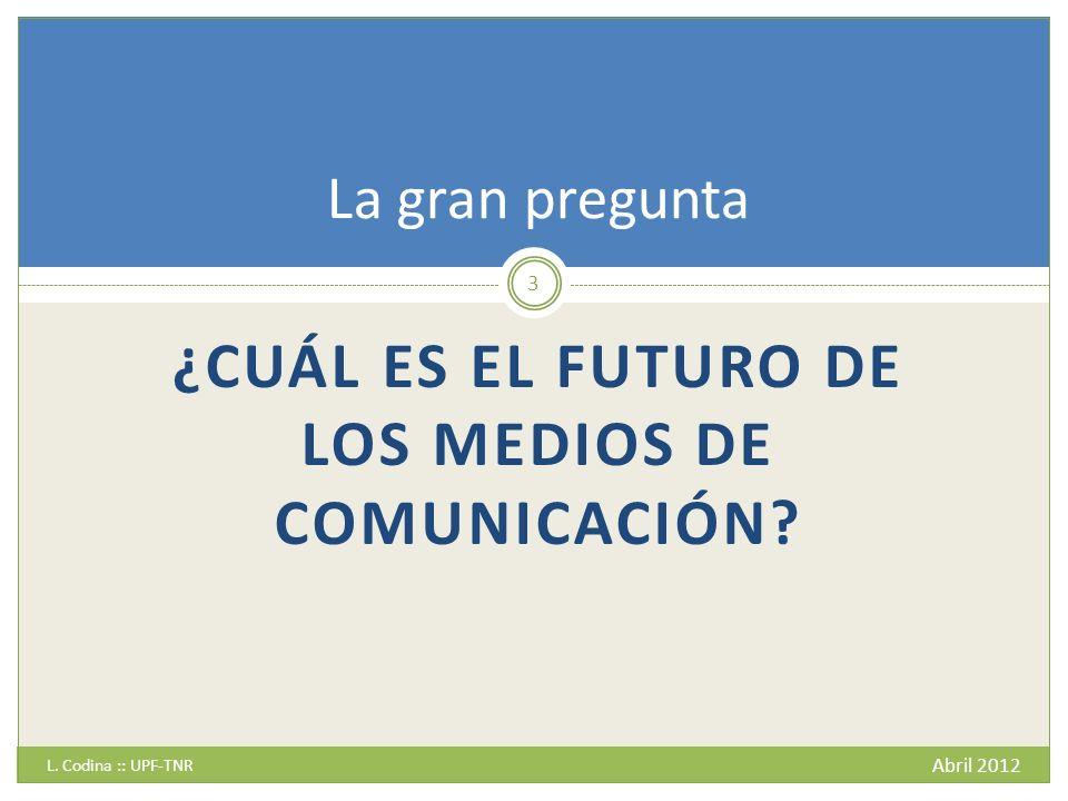 ¿CUÁL ES EL FUTURO DE LOS MEDIOS DE COMUNICACIÓN. L.