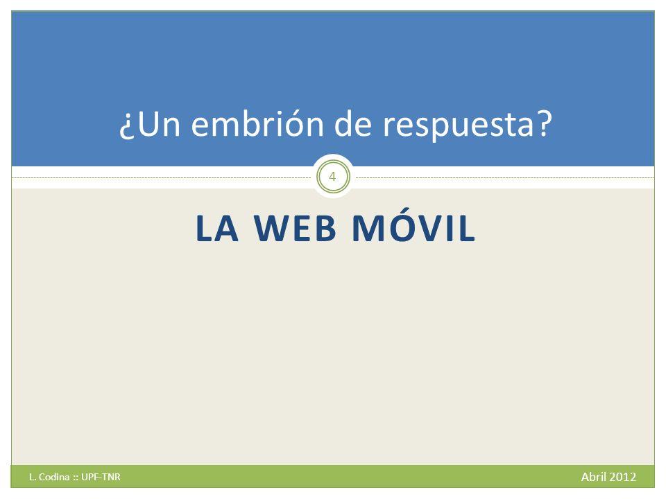 LA WEB MÓVIL L. Codina :: UPF-TNR Abril 2012 4 ¿Un embrión de respuesta?