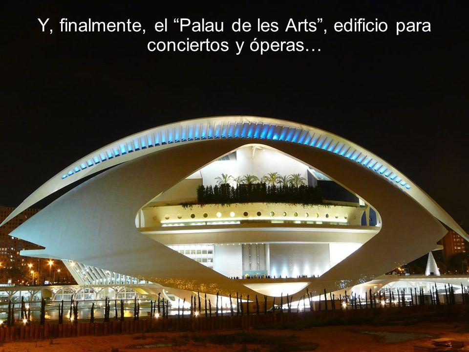 Y, finalmente, el Palau de les Arts, edificio para conciertos y óperas…