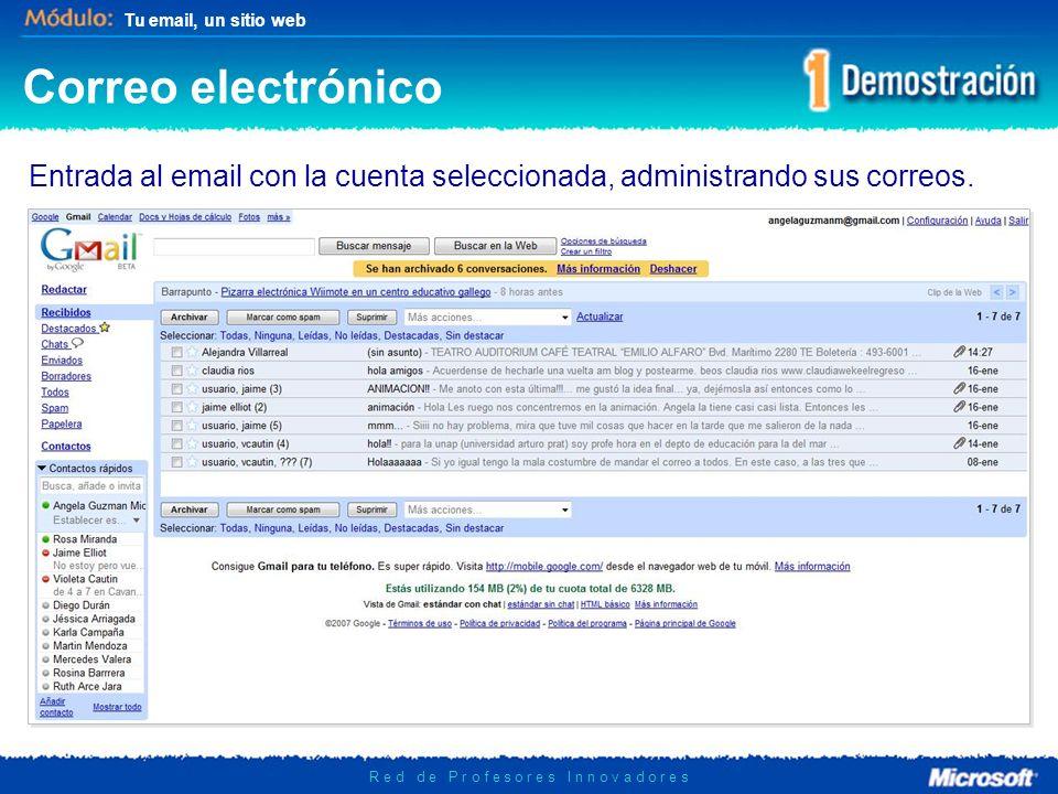 Tu email, un sitio web R e d d e P r o f e s o r e s I n n o v a d o r e s Correo electrónico Entrada al email con la cuenta seleccionada, administrando sus correos.
