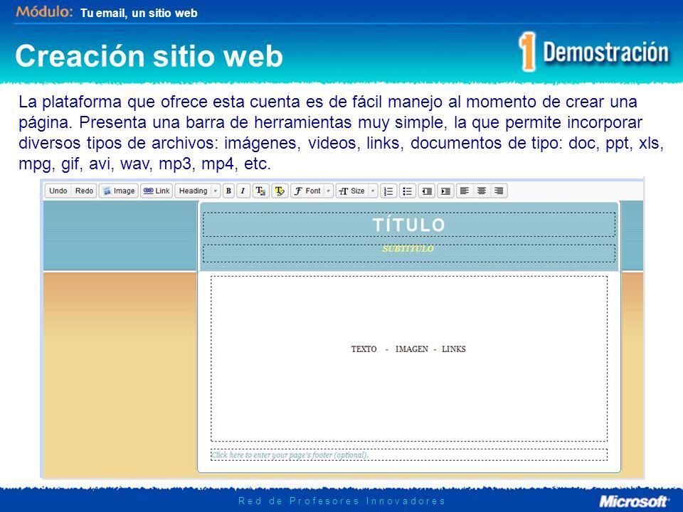 Tu email, un sitio web R e d d e P r o f e s o r e s I n n o v a d o r e s Sitio web Luego, sólo basta escribir en la barra de direcciones googlepages.com, y mostrará esta portada, en donde se crean las páginas que serán parte del sitio web.