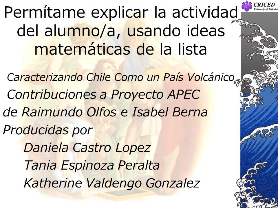 Permítame explicar la actividad del alumno/a, usando ideas matemáticas de la lista Caracterizando Chile Como un País Volcánico Contribuciones a Proyec
