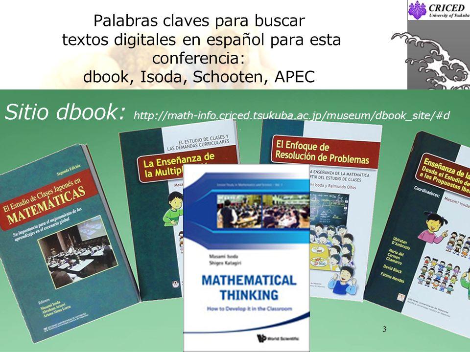 Palabras claves para buscar textos digitales en español para esta conferencia: dbook, Isoda, Schooten, APEC Sitio dbook: http://math-info.criced.tsuku