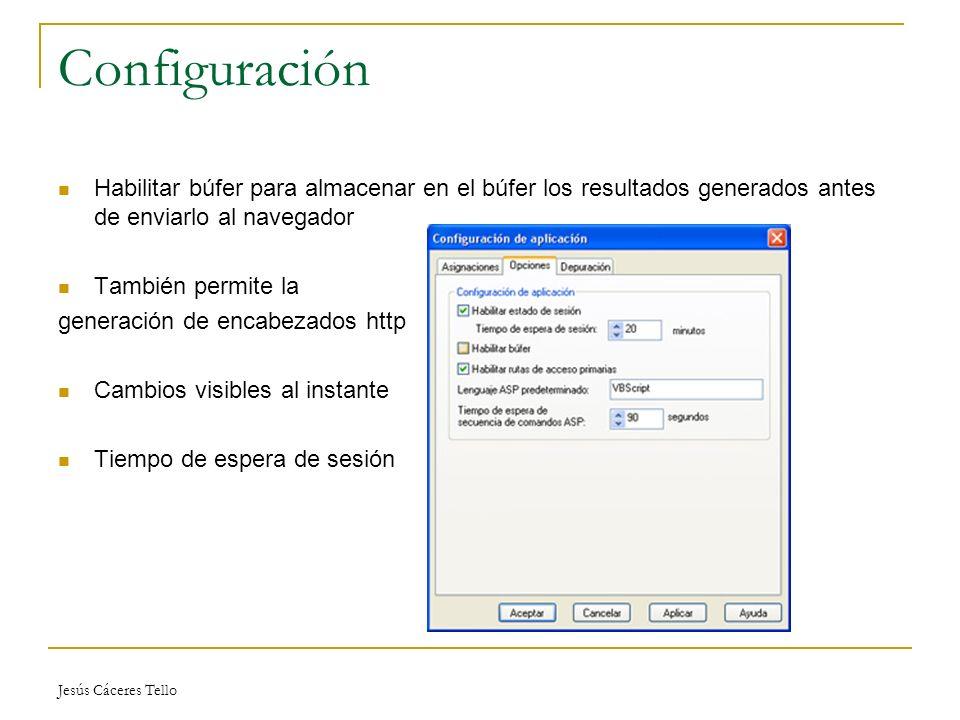 Jesús Cáceres Tello Configuración Habilitar búfer para almacenar en el búfer los resultados generados antes de enviarlo al navegador También permite la generación de encabezados http Cambios visibles al instante Tiempo de espera de sesión