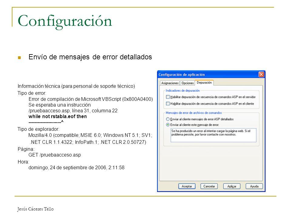 Jesús Cáceres Tello Configuración Envío de mensajes de error detallados Información técnica (para personal de soporte técnico) Tipo de error: Error de compilación de Microsoft VBScript (0x800A0400) Se esperaba una instrucción /pruebaacceso.asp, línea 31, columna 22 while not rstabla.eof then ---------------------^ Tipo de explorador: Mozilla/4.0 (compatible; MSIE 6.0; Windows NT 5.1; SV1;.NET CLR 1.1.4322; InfoPath.1;.NET CLR 2.0.50727) Página: GET /pruebaacceso.asp Hora: domingo, 24 de septiembre de 2006, 2:11:58