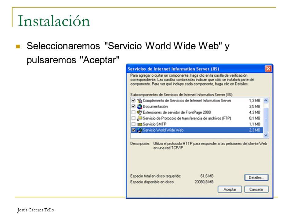 Jesús Cáceres Tello Instalación Seleccionaremos Servicio World Wide Web y pulsaremos Aceptar