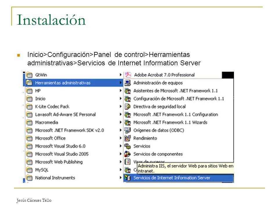 Jesús Cáceres Tello Instalación Inicio>Configuración>Panel de control>Herramientas administrativas>Servicios de Internet Information Server