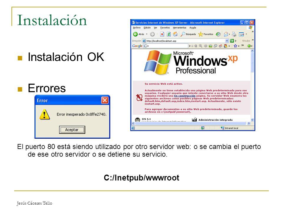 Jesús Cáceres Tello Instalación Instalación OK Errores El puerto 80 está siendo utilizado por otro servidor web: o se cambia el puerto de ese otro servidor o se detiene su servicio.