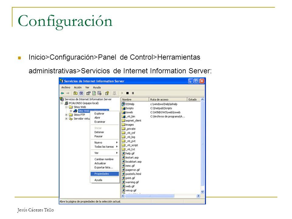 Jesús Cáceres Tello Configuración Inicio>Configuración>Panel de Control>Herramientas administrativas>Servicios de Internet Information Server:
