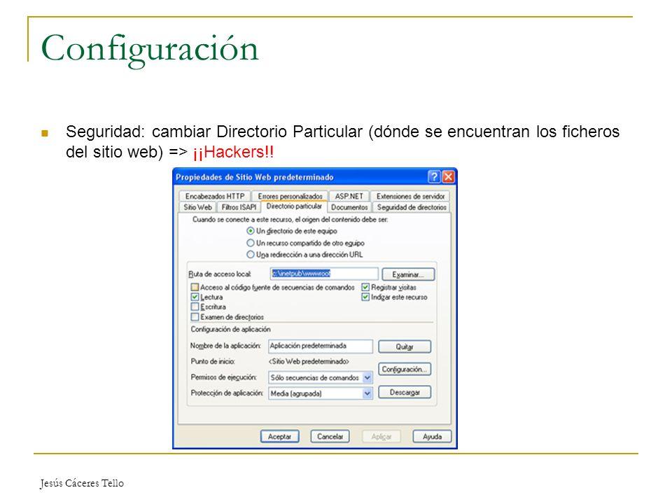 Jesús Cáceres Tello Configuración Seguridad: cambiar Directorio Particular (dónde se encuentran los ficheros del sitio web) => ¡¡Hackers!!