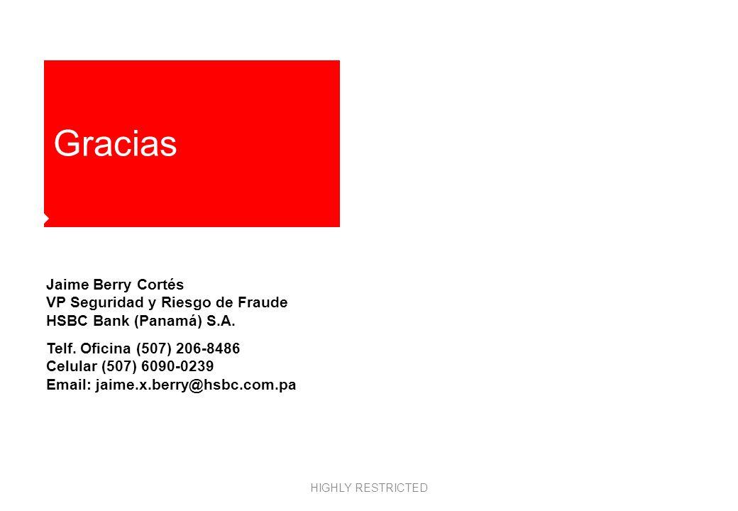 Gracias Jaime Berry Cortés VP Seguridad y Riesgo de Fraude HSBC Bank (Panamá) S.A. Telf. Oficina (507) 206-8486 Celular (507) 6090-0239 Email: jaime.x