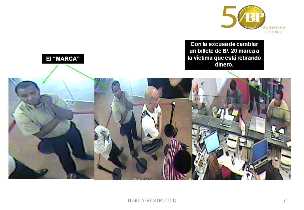 HIGHLY RESTRICTED 7 El MARCA Con la excusa de cambiar un billete de B/. 20 marca a la víctima que está retirando dinero.