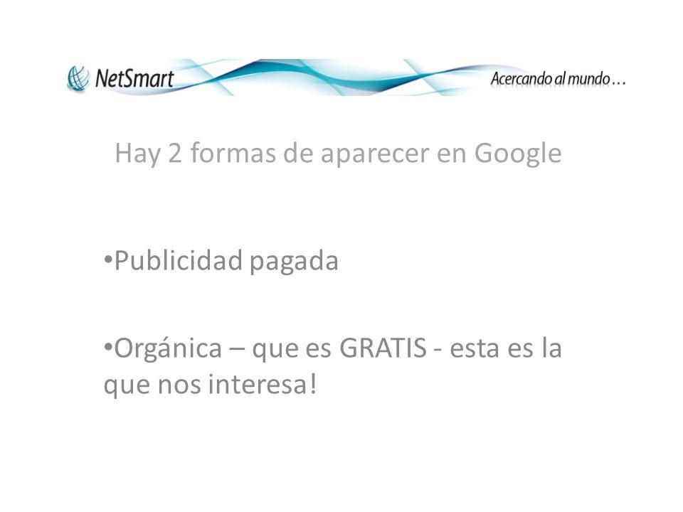 Hay 2 formas de aparecer en Google Publicidad pagada Orgánica – que es GRATIS - esta es la que nos interesa!