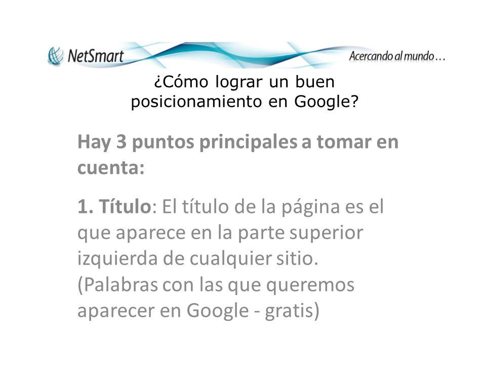 ¿Cómo lograr un buen posicionamiento en Google. Hay 3 puntos principales a tomar en cuenta: 1.