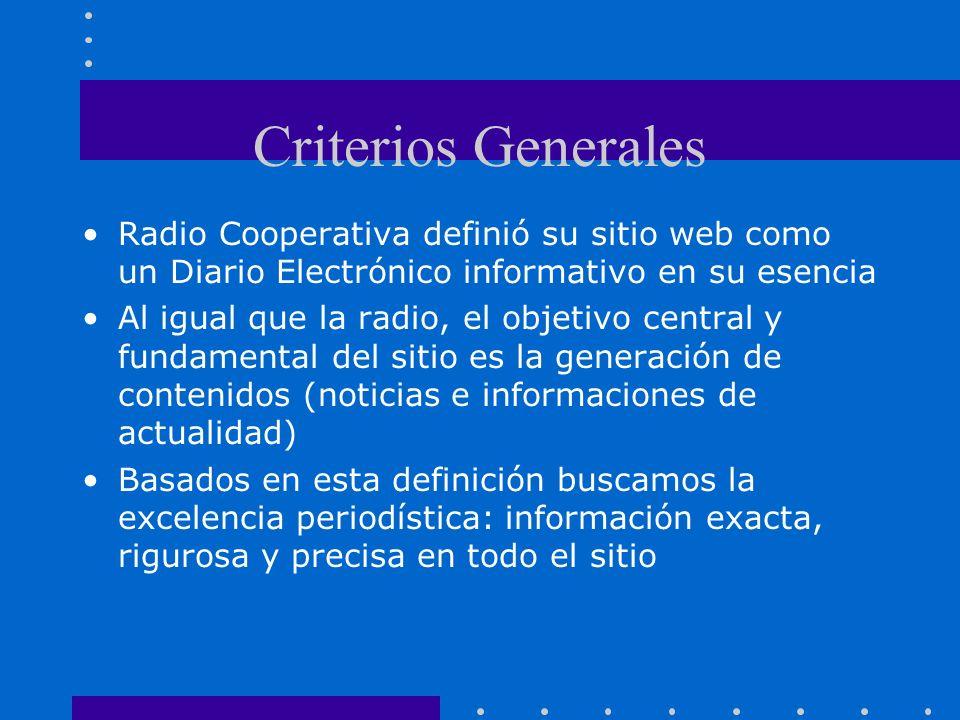 Criterios Generales Radio Cooperativa definió su sitio web como un Diario Electrónico informativo en su esencia Al igual que la radio, el objetivo central y fundamental del sitio es la generación de contenidos (noticias e informaciones de actualidad) Basados en esta definición buscamos la excelencia periodística: información exacta, rigurosa y precisa en todo el sitio