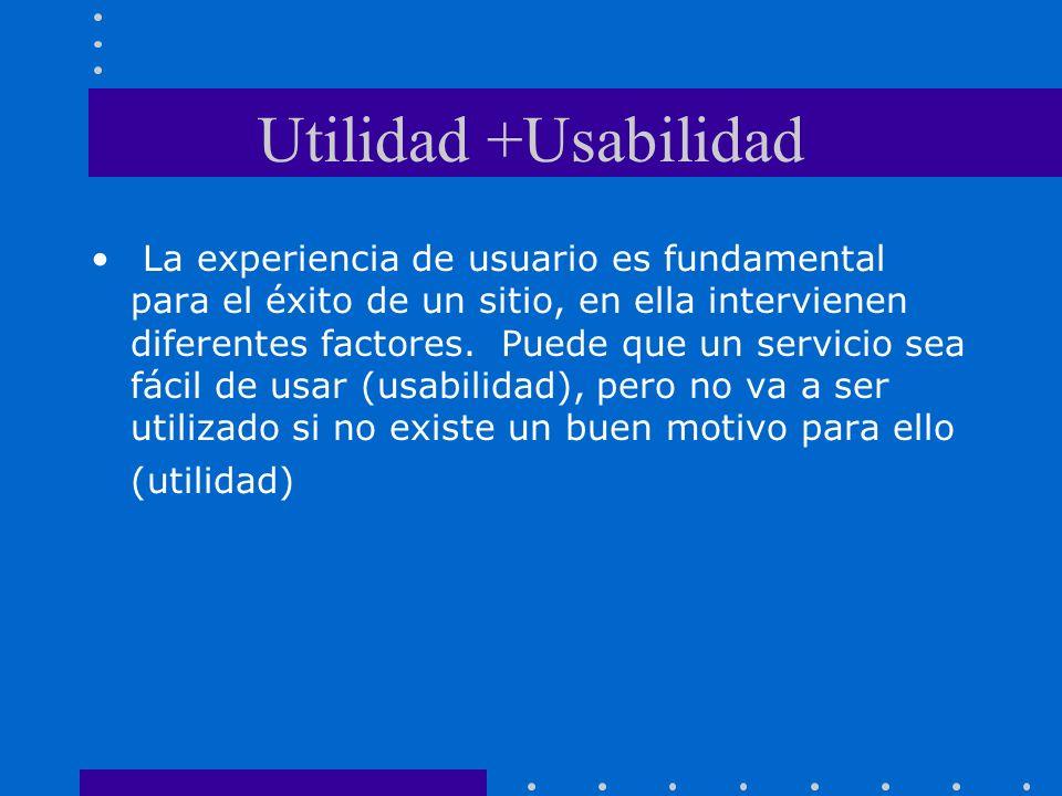 Utilidad +Usabilidad La experiencia de usuario es fundamental para el éxito de un sitio, en ella intervienen diferentes factores.
