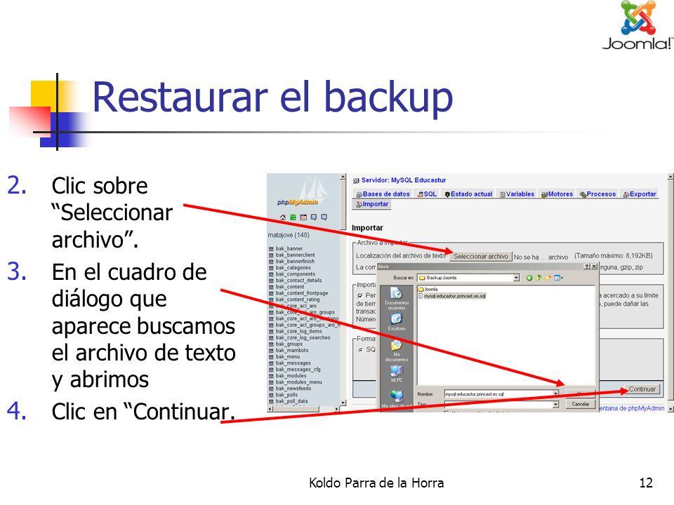 Koldo Parra de la Horra12 Restaurar el backup 2. Clic sobre Seleccionar archivo. 3. En el cuadro de diálogo que aparece buscamos el archivo de texto y