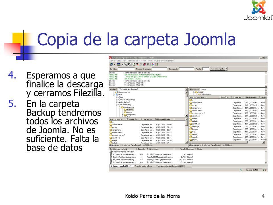 Koldo Parra de la Horra4 Copia de la carpeta Joomla 4. Esperamos a que finalice la descarga y cerramos Filezilla. 5. En la carpeta Backup tendremos to