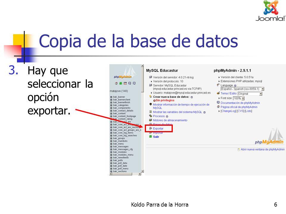 Koldo Parra de la Horra6 Copia de la base de datos 3. Hay que seleccionar la opción exportar.