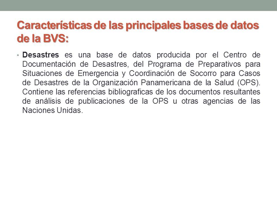 Características de las principales bases de datos de la BVS: Desastres es una base de datos producida por el Centro de Documentación de Desastres, del