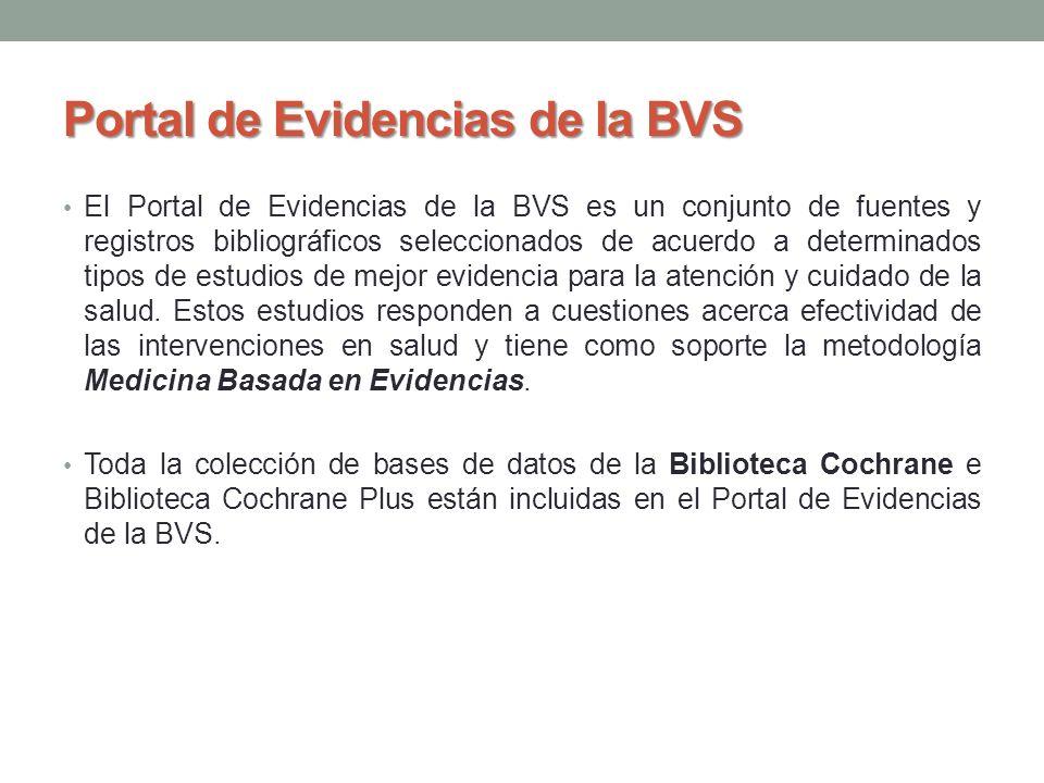Portal de Evidencias de la BVS El Portal de Evidencias de la BVS es un conjunto de fuentes y registros bibliográficos seleccionados de acuerdo a deter