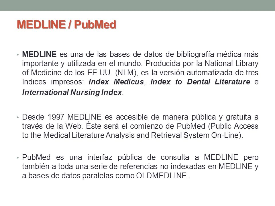 Definición, características y contenido de PubMed PubMed es un sistema de búsqueda desarrollado y mantenido por el National Center for Biotechnology Information (NCBI) de la National Library of Medicine (NLM).