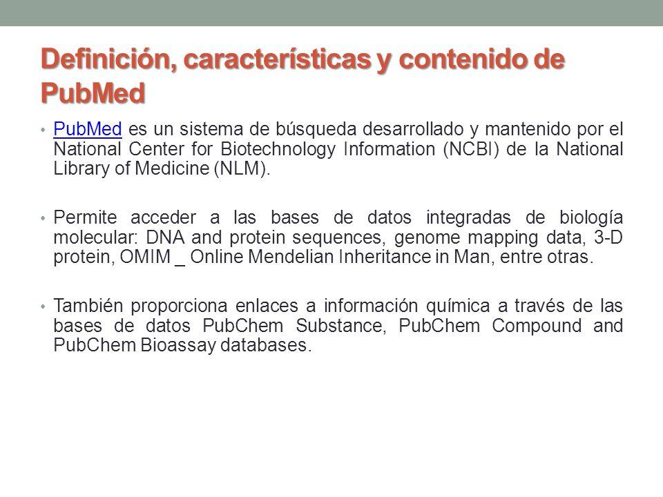 Definición, características y contenido de PubMed PubMed es un sistema de búsqueda desarrollado y mantenido por el National Center for Biotechnology I