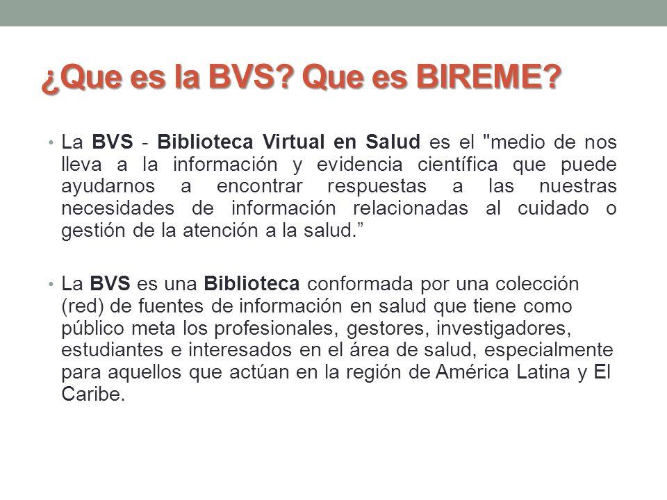 ¿Que es la BVS? Que es BIREME? La BVS - Biblioteca Virtual en Salud es el