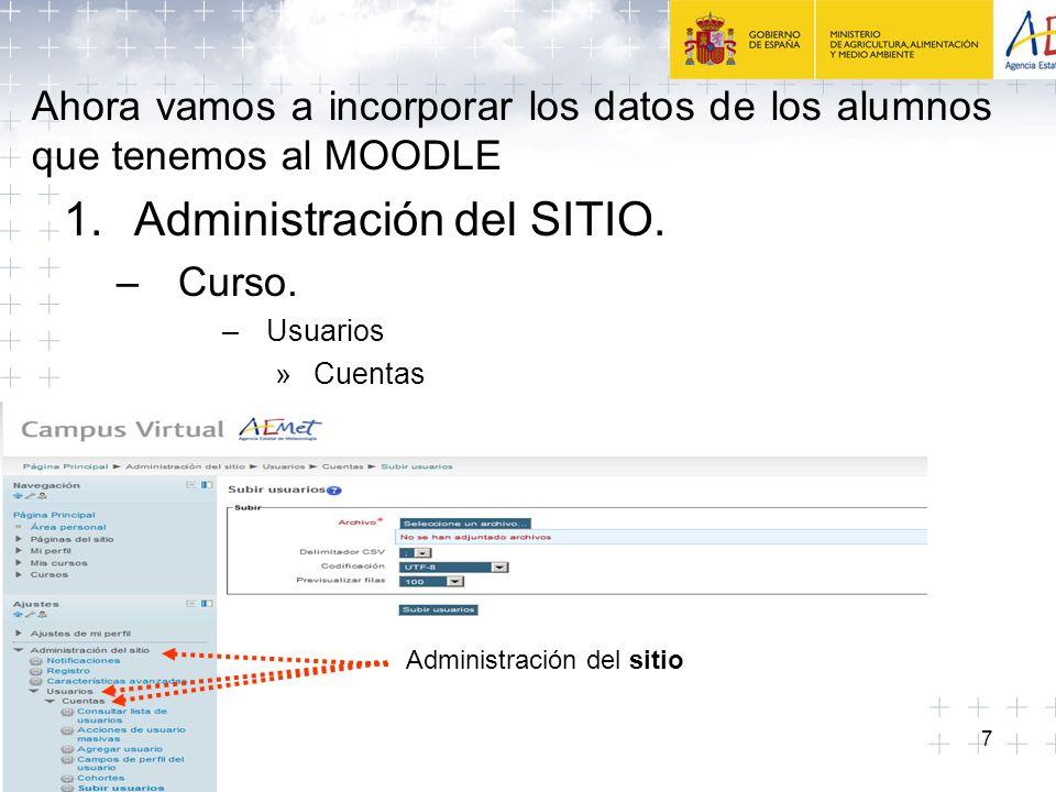 7 Ahora vamos a incorporar los datos de los alumnos que tenemos al MOODLE 1.Administración del SITIO.