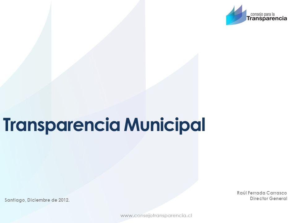 Raúl Ferrada Carrasco Director General Transparencia Municipal Santiago, Diciembre de 2012.