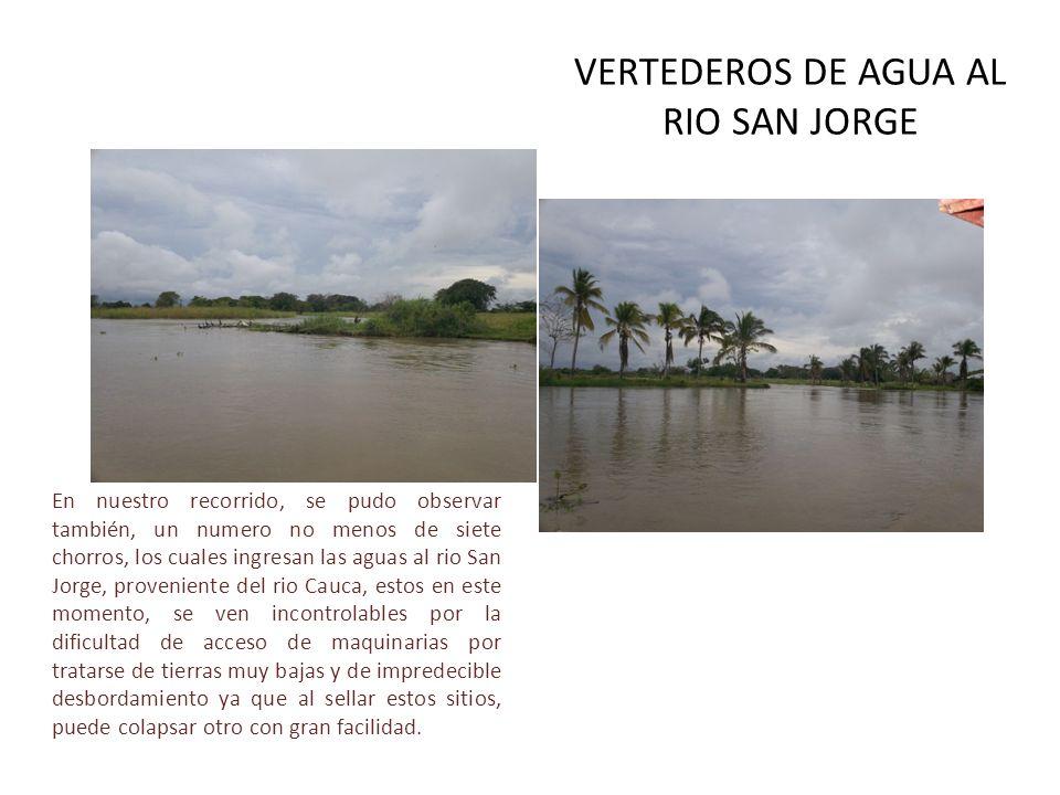 VERTEDEROS DE AGUA AL RIO SAN JORGE En nuestro recorrido, se pudo observar también, un numero no menos de siete chorros, los cuales ingresan las aguas