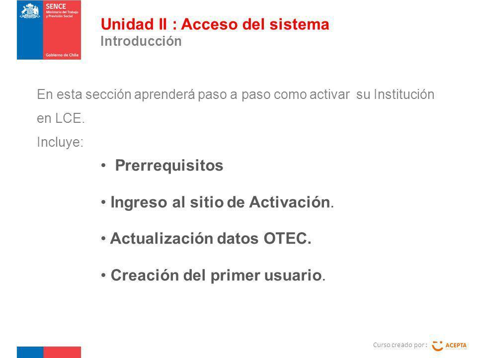 En esta sección aprenderá paso a paso como activar su Institución en LCE. Incluye: Curso creado por : Unidad II : Acceso del sistema Introducción Prer